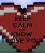 KEEP CALM AND KNOW  I LOVE YOU! - Personalised Poster A4 size