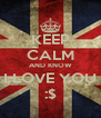 KEEP CALM AND KNOW I LOVE YOU :$ - Personalised Poster A4 size