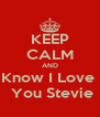 KEEP CALM AND Know I Love   You Stevie - Personalised Poster A4 size
