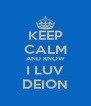 KEEP CALM AND KNOW I LUV DEION - Personalised Poster A4 size