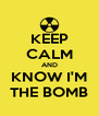 KEEP CALM AND KNOW I'M THE BOMB - Personalised Poster A4 size
