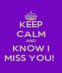 KEEP CALM AND KNOW I MISS YOU!  - Personalised Poster A4 size