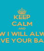KEEP CALM AND KNOW I WILL ALWAYS HAVE YOUR BACK - Personalised Poster A4 size