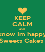 KEEP CALM and  know Im happy Sweets Cakes  - Personalised Poster A4 size