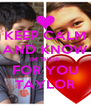 KEEP CALM AND KNOW IM THEIR FOR YOU TAYLOR - Personalised Poster A4 size