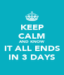KEEP CALM AND KNOW IT ALL ENDS IN 3 DAYS - Personalised Poster A4 size