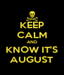 KEEP CALM AND KNOW IT'S AUGUST - Personalised Poster A4 size
