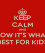 KEEP CALM AND KNOW IT'S WHAT'S BEST FOR KIDS - Personalised Poster A4 size