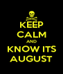 KEEP CALM AND KNOW ITS AUGUST - Personalised Poster A4 size