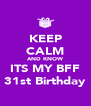 KEEP CALM AND KNOW ITS MY BFF 31st Birthday - Personalised Poster A4 size
