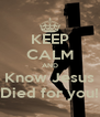 KEEP CALM AND Know Jesus Died for you! - Personalised Poster A4 size