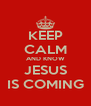 KEEP CALM AND KNOW JESUS IS COMING - Personalised Poster A4 size