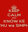 KEEP CALM AND KNOW KE MOTHU wa SIMPHIWE - Personalised Poster A4 size