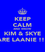 KEEP CALM AND KNOW KIM & SKYE ARE LAANIE !!! - Personalised Poster A4 size