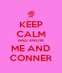 KEEP CALM AND KNOW ME AND CONNER - Personalised Poster A4 size
