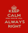 KEEP CALM AND KNOW MEL  ALWAYS  RIGHT - Personalised Poster A4 size