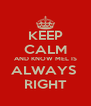 KEEP CALM AND KNOW MEL IS ALWAYS  RIGHT - Personalised Poster A4 size