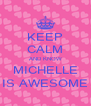 KEEP CALM AND KNOW MICHELLE IS AWESOME - Personalised Poster A4 size