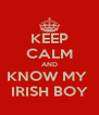 KEEP CALM AND KNOW MY  IRISH BOY - Personalised Poster A4 size