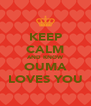 KEEP CALM AND KNOW OUMA LOVES YOU - Personalised Poster A4 size