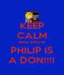 KEEP CALM AND KNOW PHILIP IS A DON!!!! - Personalised Poster A4 size