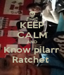 KEEP CALM AND Know pilarr Ratchet  - Personalised Poster A4 size