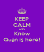 KEEP CALM AND Know Quan is here! - Personalised Poster A4 size