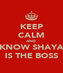 KEEP CALM AND KNOW SHAYA IS THE BOSS - Personalised Poster A4 size