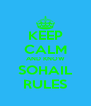 KEEP CALM AND KNOW SOHAIL RULES - Personalised Poster A4 size