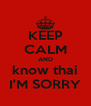 KEEP CALM AND know thai I'M SORRY - Personalised Poster A4 size