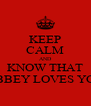 KEEP CALM AND KNOW THAT ABBEY LOVES YOU - Personalised Poster A4 size