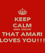 KEEP CALM AND KNOW THAT AMARI LOVES YOU!!! - Personalised Poster A4 size