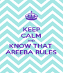 KEEP CALM AND KNOW THAT  AREEBA RULES - Personalised Poster A4 size