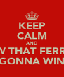 KEEP CALM AND KNOW THAT FERRARI'S GONNA WIN - Personalised Poster A4 size
