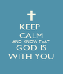 KEEP  CALM AND KNOW THAT GOD IS WITH YOU - Personalised Poster A4 size