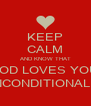 KEEP CALM AND KNOW THAT GOD LOVES YOU  UNCONDITIONALLY - Personalised Poster A4 size