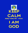 KEEP CALM AND KNOW THAT I AM GOD - Personalised Poster A4 size