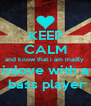 KEEP CALM and know that i am madly   inlove with a   bass player - Personalised Poster A4 size