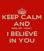 KEEP CALM AND KNOW THAT I BELIEVE IN YOU - Personalised Poster A4 size