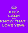 KEEP CALM AND KNOW THAT I LOVE YEW(: - Personalised Poster A4 size