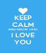 KEEP CALM AND KNOW THAT I LOVE YOU - Personalised Poster A4 size