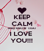 KEEP CALM AND KNOW THAT I LOVE  YOU!!! - Personalised Poster A4 size