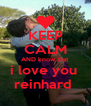 KEEP CALM AND know that i love you  reinhard  - Personalised Poster A4 size