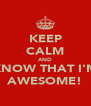 KEEP CALM AND KNOW THAT I'M AWESOME! - Personalised Poster A4 size