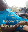 KEEP CALM AND Know That ILovee Youu - Personalised Poster A4 size
