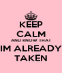 KEEP CALM AND KNOW THAT IM ALREADY TAKEN - Personalised Poster A4 size