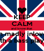 KEEP CALM and know that  im madly inlove  with a bass player - Personalised Poster A4 size