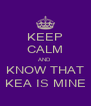 KEEP CALM AND  KNOW THAT KEA IS MINE - Personalised Poster A4 size