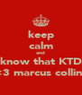 keep calm and know that KTD <3 marcus collins - Personalised Poster A4 size