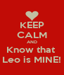 KEEP CALM AND Know that  Leo is MINE! - Personalised Poster A4 size